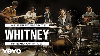 Whitney   Friend Of Mine   Live Performance | Vevo