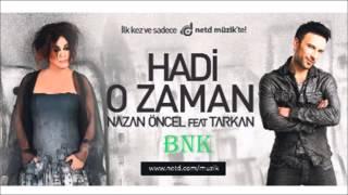 Nazan Öncel Feat Tarkan - Hadi O Zaman (BNK)