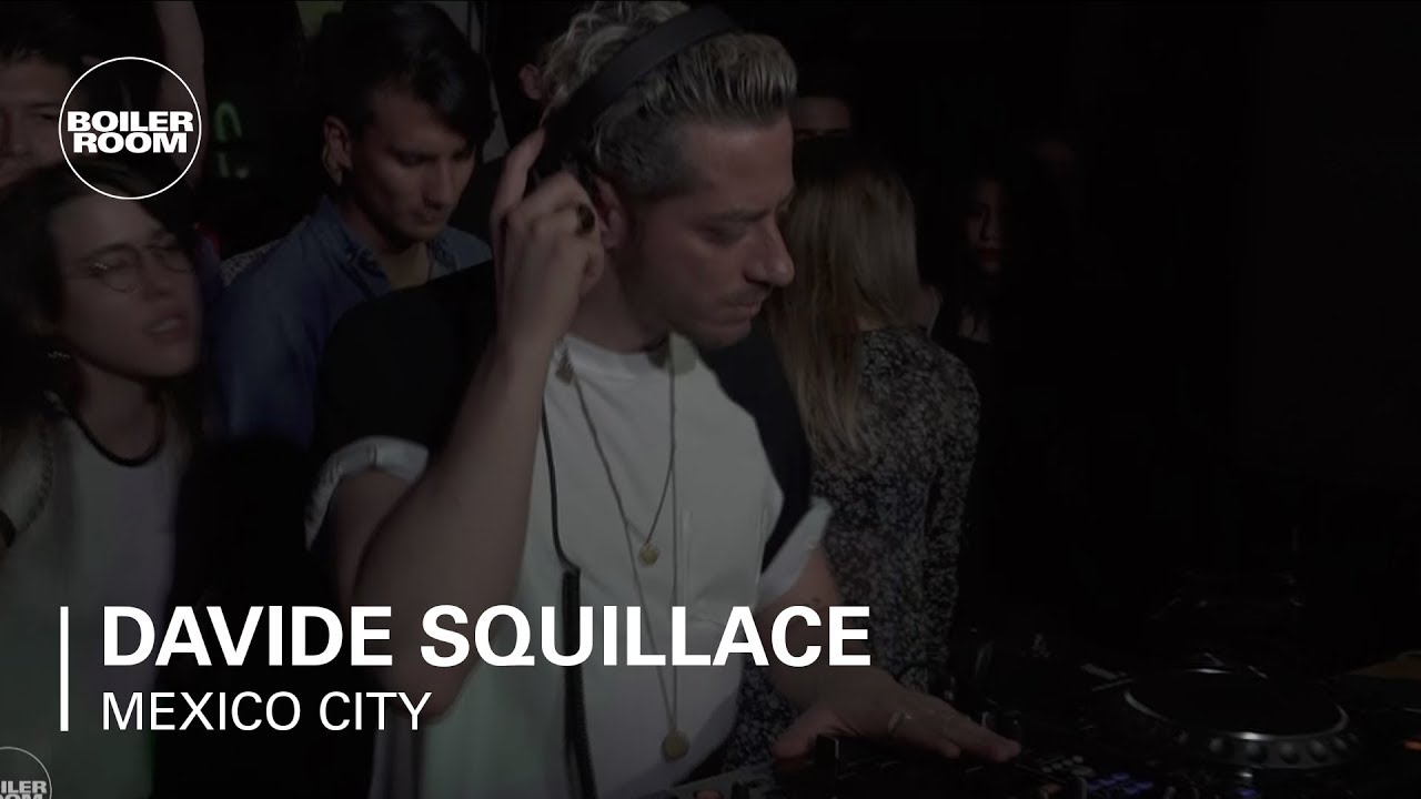 Davide Squillace - Boiler Room Mexico 2018