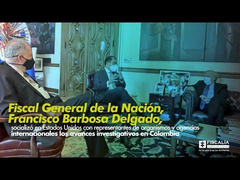 Fiscal General de la Nación, Francisco Barbosa Delgado, socializó en Estados Unidos con representantes de organismos y agencias internacionales los avances investigativos en Colombia