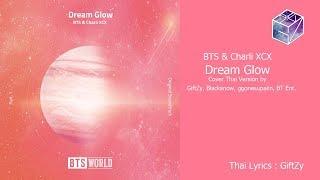 [Thai Ver.] BTS & Charli XCX   Dream Glow L Cover By GiftZy, Blacksnow, Ggonesupakn, BT Ent.