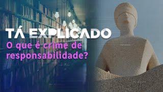 Crime de responsabilidade: o que é e quem pode ser enquadrado | Tá Explicado