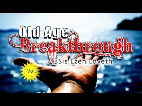 Sis. Ezeh Loveth - Old Age Breakthrough - 2018 Nigerian Christian Music