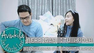 BERPISAH ITU MUDAH   RIZKY FEBIAN & MIKHA TAMBAYONG (Live Acoustic Cover By Aviwkila)