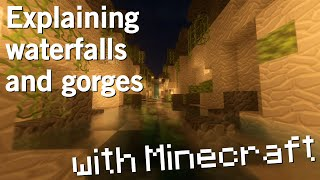 Waterfalls and gorges explained... with Minecraft!
