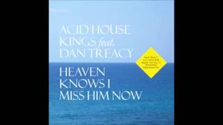 Acid House Kings: Heaven Knows I Miss Him Now [ft. Dan Treacy]