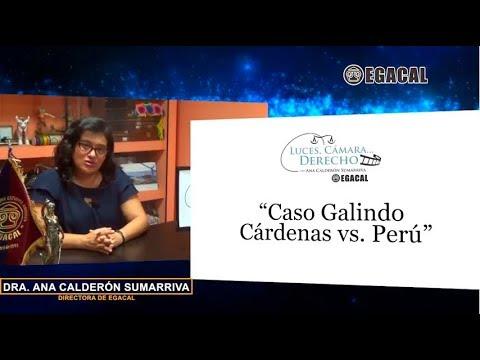 Programa 71 - Caso Galindo Cárdenas vs Perú - Luces Cámara Derecho - EGACAL
