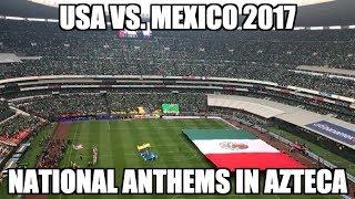 USA vs. Mexico 2017 - National Anthems in Estadio Azteca