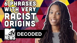 6 Phrases With Surprisingly Racist Origins | Decoded | MTV News