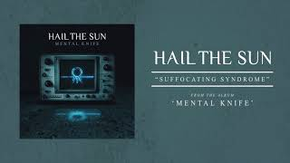 """Hail The Sun """"Suffocating Syndrome"""""""