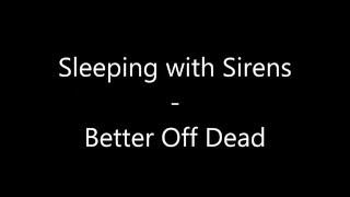 Sleeping with Sirens - Better Off Dead, Lyrics