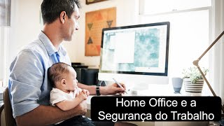 Home Office e a Segurança do Trabalho