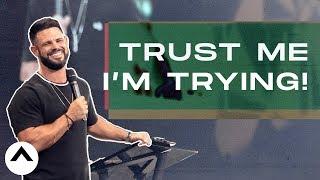 Trust Me I'm Trying! | Elevation Church | Pastor Steven Furtick