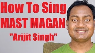 """How To Sing """"Mast Magan - Arijit Singh"""" Bollywood Singing Lessons Online"""