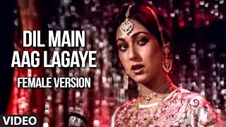 Dil Main Aag Lagaye (Female Version) | Alag Alag | Rajesh