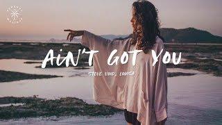Steve Void & Louisa   Ain't Got You (Lyrics)