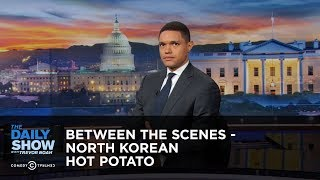The Daily Show With Trevor Noah - Between The Scenes: North Korean Hot Potato