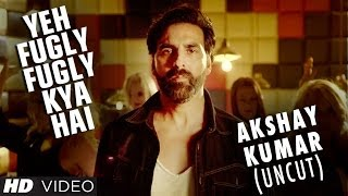 Akshay Kumar - Fugly Fugly Kya Hai -  Song Video - Fugly