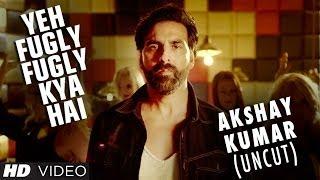 Akshay Kumar - Fugly Fugly Kya Hai -  Song Video - Fugly