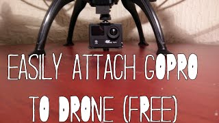 Best (And Free) Way To Attach A GoPro To Your Drone!