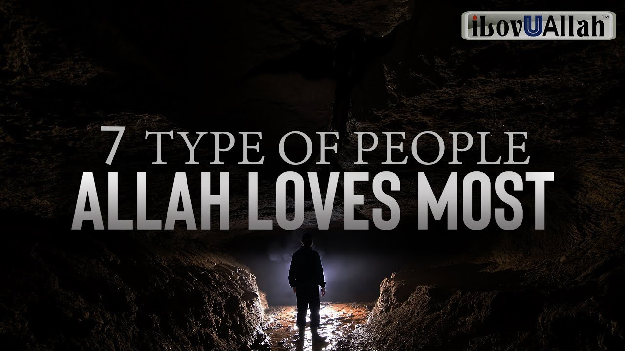 7 TYPES OF PEOPLE ALLAH (swt) LOVES MOST