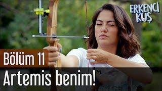 Erkenci Kuş 11. Bölüm - Artemis Benim!