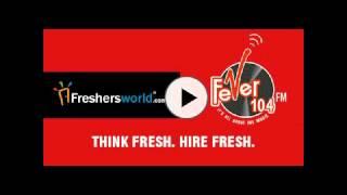 Freshersworld @ FEVER 104 FM