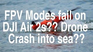 FPV Modes fail?? DJI Air 2S , Drone Crash into sea??