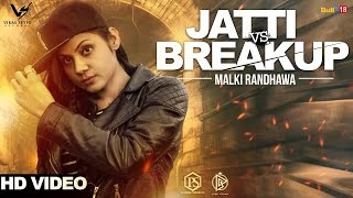 Jatti Vs Breakup  Malki Randhawa