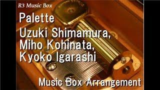 Uzuki Shimamura  - (THE iDOLM@STER: Cinderella Girls) - Palette/Uzuki Shimamura, Miho Kohinata, Kyoko Igarashi [Music Box] (The Idolmaster Cinderella Girls)