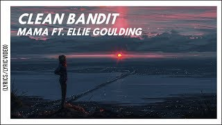Clean Bandit, Ellie Goulding - Mama (Lyrics/Lyric Video)