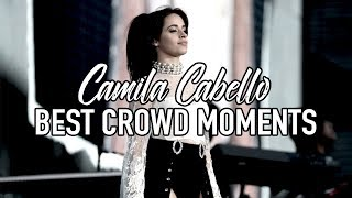 Camila Cabello | Best Crowd Moments