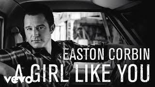 Easton Corbin - A Girl Like You (Audio)