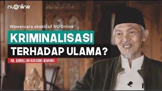 KH Abdullah Kafabihi Mahrus: Kriminalisasi Ulama?
