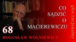 Bogusław Wolniewicz 68 CO SĄDZIĆ O MACIEREWICZU 8.10.15 Warszawa