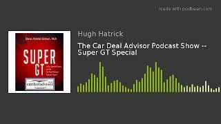 The Car Deal Advisor Podcast Show -- Super GT Special