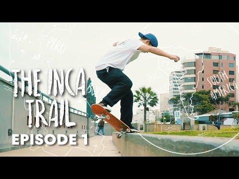 INCA SKATE TRAIL: A rugged trip from Lima to Machu Picchu.   Episode 1