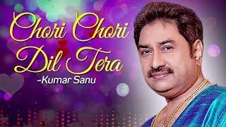 Chori Chori Dil Tera (HD) - Kumar Sanu Songs - Romantic Songs - 90