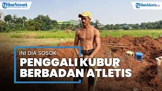 Inilah Sosok Penggali Kubur Berbadan Atletis di TPU Padurenan Bekasi yang Kabarnya Sempat Viral