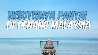 6 Rekomendasi Pantai di Penang, Malaysia yang Tidak Boleh Kamu Lewatkan
