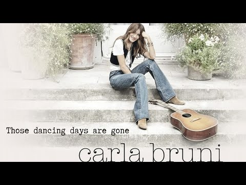 Those dancing days are gone - Carla Bruni
