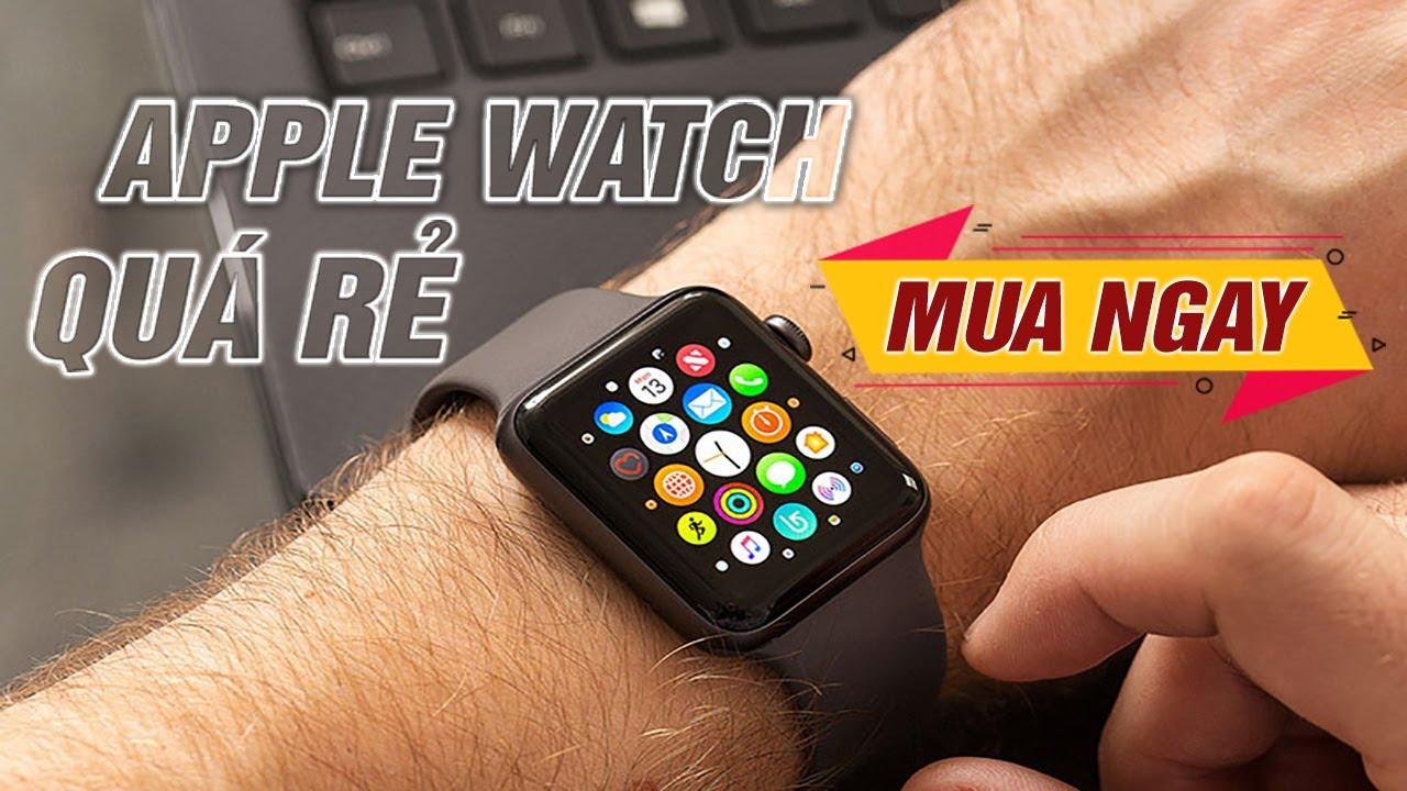 Apple Watch chưa đến 3 triệu - Không mua đợi đến bao giờ?