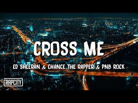 Ed Sheeran - Cross Me ft. Chance The Rapper & PnB Rock (Lyrics)