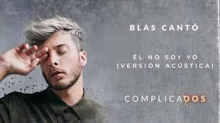 Blas Cantó - Él no soy yo (Versión Acústica) (Audio Oficial)