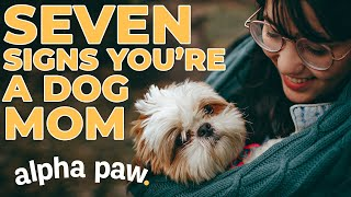 7 Signs You're A Real Dog Mom