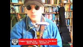 """Happy Canada Day - """"Down To The Wire"""" (Neil Young) Ramble #9"""