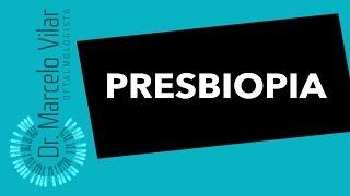Presbiopia. Sintomas e tratamentos - Vídeos | Dr. Marcelo Vilar