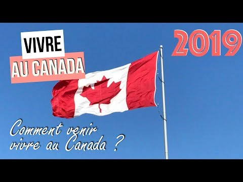 Comment Venir Vivre au Canada ? (2019)