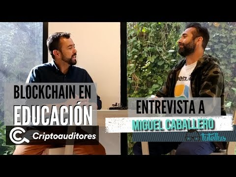 Blockchain aplicada a la Educación - Entrevista a Miguel Caballero CEO de Tutellus 1/2