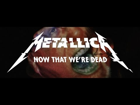 Now That We're Dead - Metallica